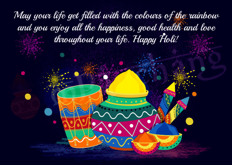 Happy Holi - May God bless you this Holi with lots of goodness and wealth